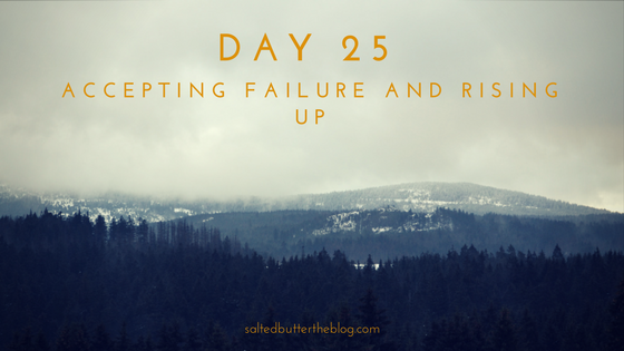 Day 25: Accepting Failure and Rising Up