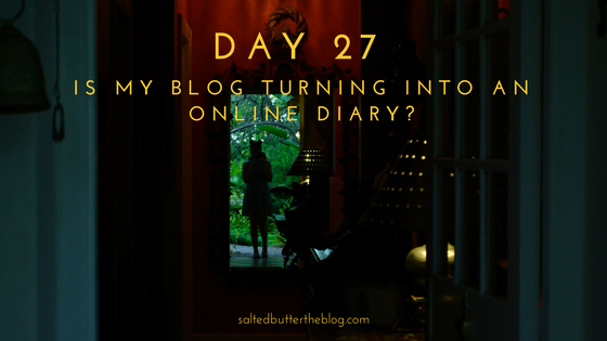 Day 27: Is My Blog Turning into an Online Diary?