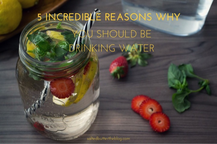5 Incredible Reasons Why You Should Be Drinking Water